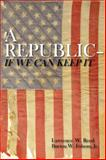 A Repbulic--If We Can Keep It, Reed, Lawrence W. and Folsom, Burton W., Jr., 1572460318