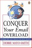Conquer Your Email Overload, Debbie Mayo-Smith, 0143020315