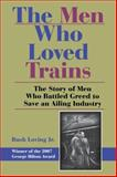 The Men Who Loved Trains : The Story of Men Who Battled Greed to Save an Ailing Industry, , 0253220319