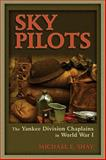 Sky Pilots : The Yankee Division Chaplains in World War I, Shay, Michael E., 0826220312