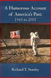 A Humorous Account of America's Past, Richard T. Stanley, 1462010318