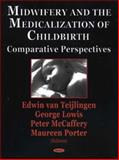 Midwifery and the Medicalization of Childbirth : Comparative Perspectives, Teijlingen, Van, 1594540314