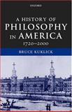 A History of Philosophy in America, 1720-2000, Bruce Kuklick, 0198250312