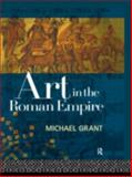 Art in the Roman Empire, Grant, Michael, 0415120314
