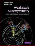 Weak Scale Supersymmetry : From Superfields to Scattering Events, Baer, Howard and Tata, Xerxes, 0521290317