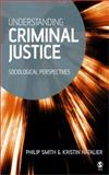 Understanding Criminal Justice : Sociological Perspectives, Smith, Philip and Natalier, Kristin, 0761940316
