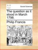 The Question As It Stood in March 1798, Philip Francis, 1140700316