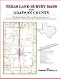 Texas Land Survey Maps for Grayson County : With Roads, Railways, Waterways, Towns, Cemeteries and Including Cross-referenced Data from the General Land Office and Texas Railroad Commission, Boyd, Gregory A., 1420350315