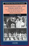 Administrators and Their Service : The Sarawak Administrative Service under the Brooke Rajahs and British Colonial Rule, Talib, Naimah S., 9835600317