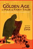 The Golden Age of Folk and Fairy Tales : From the Brothers Grimm to Andrew Lang, Lang, Andrew, 1624660320