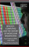 Biology, Computing, and the History of Molecular Sequencing : From Proteins to DNA, 1945-2000, García-Sancho, Miguel, 0230250327