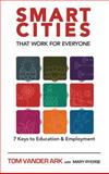 Smart Cities That Work for Everyone : 7 Keys to Education and Employment, Vander Ark, Tom, 1632330326
