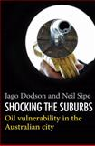 Shocking the Suburbs : Oil Vulnerability in the Australian City, Dodson, Jago and Sipe, Neil, 1921410329