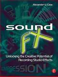 Sound FX : Unlocking the Creative Potential of Recording Studio Effects, Case, Alexander U., 0240520327