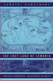 The Lost Land of Lemuria : Fabulous Geographies, Catastrophic Histories, Ramaswamy, Sumathi, 0520240324