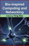 Bio-Inspired Computing and Networking, Xiao, Yang and Hu, Fei, 1420080326
