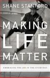 Making Life Matter, Shane Stanford, 1426710321