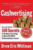 Cashvertising : How to Use More Than 100 Secrets of Ad-Agency Psychology to Make Big Money Selling Anything to Anyone, Whitman, Drew Eric, 1601630328