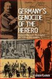 Germany's Genocide of the Herero : Kaiser Wilhelm II, His General, His Settlers, His Soldiers, Sarkin, Jeremy, 1847010326