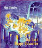 The Last Happy Occasion, Alan C. Shapiro, 0226750329