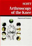 Arthroscopy of the Knee : Diagnosis and Treatment, Scott, W. Norman, 0721680321