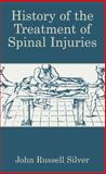 History of the Treatment of Spinal Injuries, Silver, John R., 0306480328
