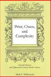 Print, Chaos, and Complexity : Samuel Johnson and Eighteenth-Century Media Culture, Wildermuth, Mark E., 0874130328