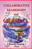 Collaborative Leadership and Global Transformation : Developing Collaborative Leaders and High Synergy Organizations, Stagich, Timothy, 097696032X