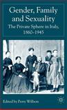 Gender, Family and Sexuality : The Private Sphere in Italy, 1860-1945, , 140392032X