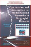 Computation and Visualization for Understanding Dynamics in Geographic Domains : A Research Agenda, Yuan, May and Hornsby, Kathleen Stewart, 1420060325