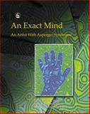 The Exact Mind : An Artist with Asperger Syndrome, Peter Myers, Simon Baron-Cohen, Sally Wheelwright, 1843100320