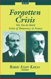 Forgotten Crisis : The Fin-de-Siecle Crisis of Democracy in France, Kaplan, Robert Elliot, 1859730329