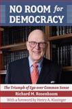No Room for Democracy : The Triumph of Ego over Common Sense, Rosenbaum, Richard, 1933360321