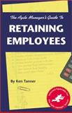 The Agile Manager's Guide to Retaining Employees, Tanner, Ken, 1580990320