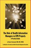 The Role of Health Information Managers in CPR Projects : A Practical Guide, Amatayakul, Margret, 1584260327