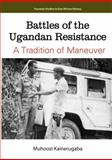 Battles of the Ugandan Resistance : A Tradtion of Maneuver, Kainerugaba, Muhoozi, 9970250329