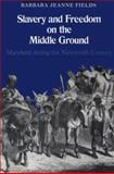 Slavery and Freedom on the Middle Ground : Maryland During the Nineteenth Century, Fields, Barbara Jeanne, 0300040326