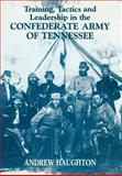Training, Tactics and Leadership in the Confederate Army of Tennessee, Haughton, Andrew, 0714650323