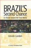 Brazil's Second Chance : En Route Toward the First World, Gordon, Lincoln, 0815700326