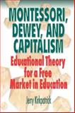 Montessori, Dewey, and Capitalism : Educational Theory for a Free Market in Education, Kirkpatrick, Jerry, 0978780329