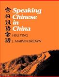 Speaking Chinese in China, Ying, Hsu and Brown, J. Marvin, 0300030320