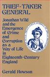 Thief-Taker General : Jonathan Wild and the Emergence of Crime and Corruption as a Way of Life in Eighteenth-Century England, Howson, Gerald, 0887380328