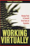 Working Virtually : Managing the Human Element for Successful Virtual Teams and Organizations, Hoefling, Trina, 1579220320