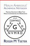 Merlin Ambrosius' Alchemical Notebook, Roger M. Teeter, 1604410329