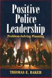 Positive Police Leadership : Problem-Solving Planning, Baker, Thomas E., 1608850323