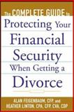 The Complete Guide to Protecting Your Financial Security When Getting a Divorce, Feigenbaum, Alan and Linton, Heather, 0071410325