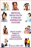Mental Health in a Failed American System, MS, Tamara Hill, 0615870325