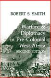 Warfare and Diplomacy in Pre-Colonial West Africa, Smith, Robert S., 0852550324