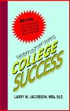 Demystifying College Success : 45 TIPS to Skyrocket Your Success from College and Beyond, Jacobson, Larry M., 0991080327
