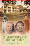 St. Landry-up from Slavery Then Came the Fire!!, Leona W. Smith, 1456760327